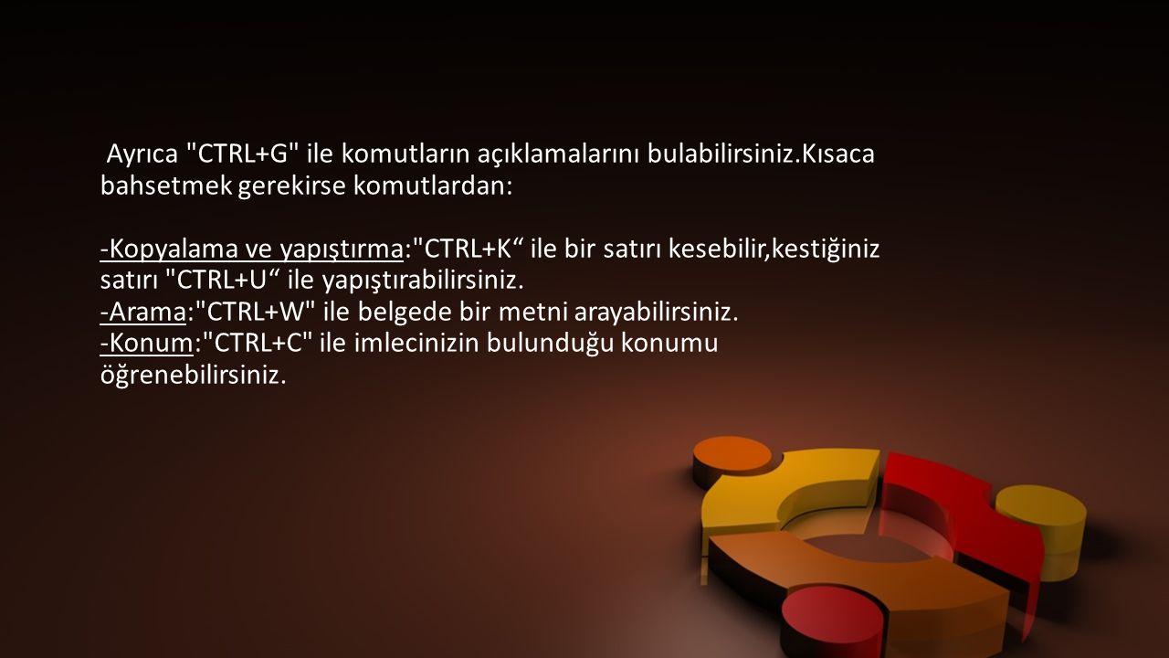 Ayrıca CTRL+G ile komutların açıklamalarını bulabilirsiniz