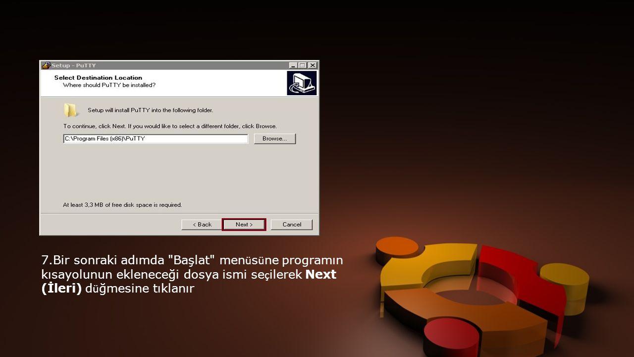 7.Bir sonraki adımda Başlat menüsüne programın kısayolunun ekleneceği dosya ismi seçilerek Next (İleri) düğmesine tıklanır