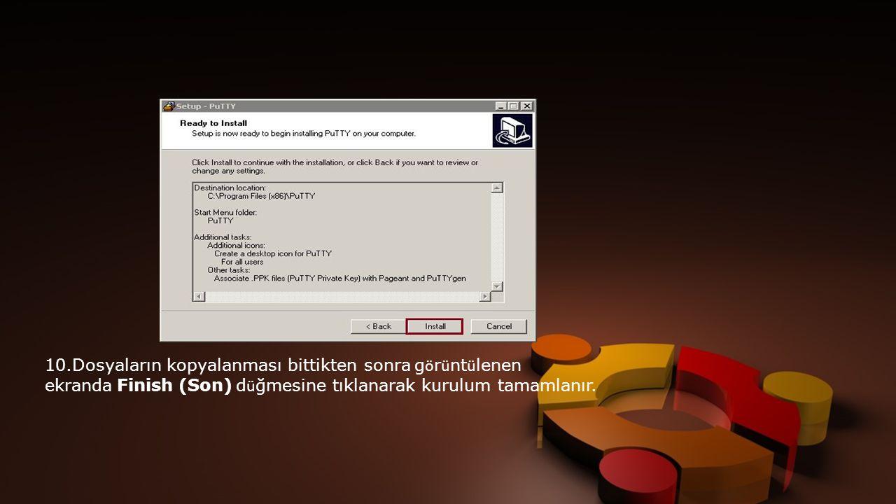 10.Dosyaların kopyalanması bittikten sonra görüntülenen ekranda Finish (Son) düğmesine tıklanarak kurulum tamamlanır.