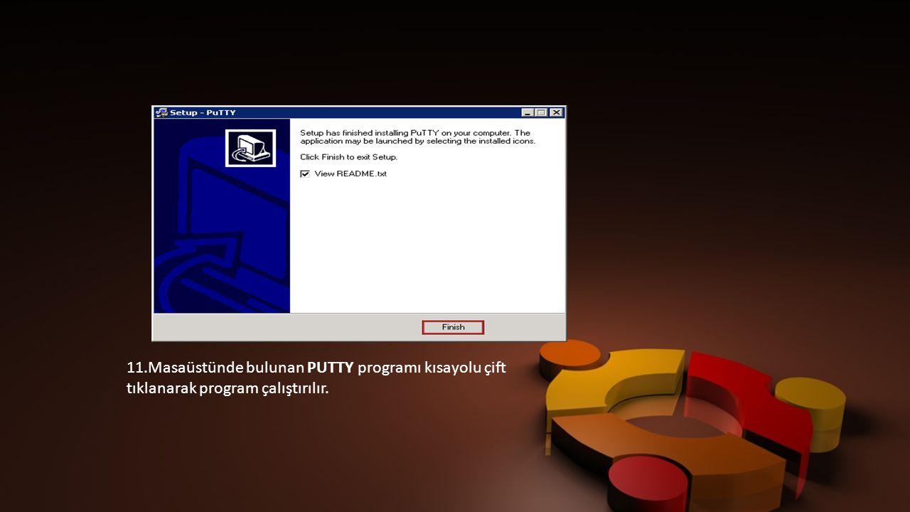 11.Masaüstünde bulunan PUTTY programı kısayolu çift tıklanarak program çalıştırılır.