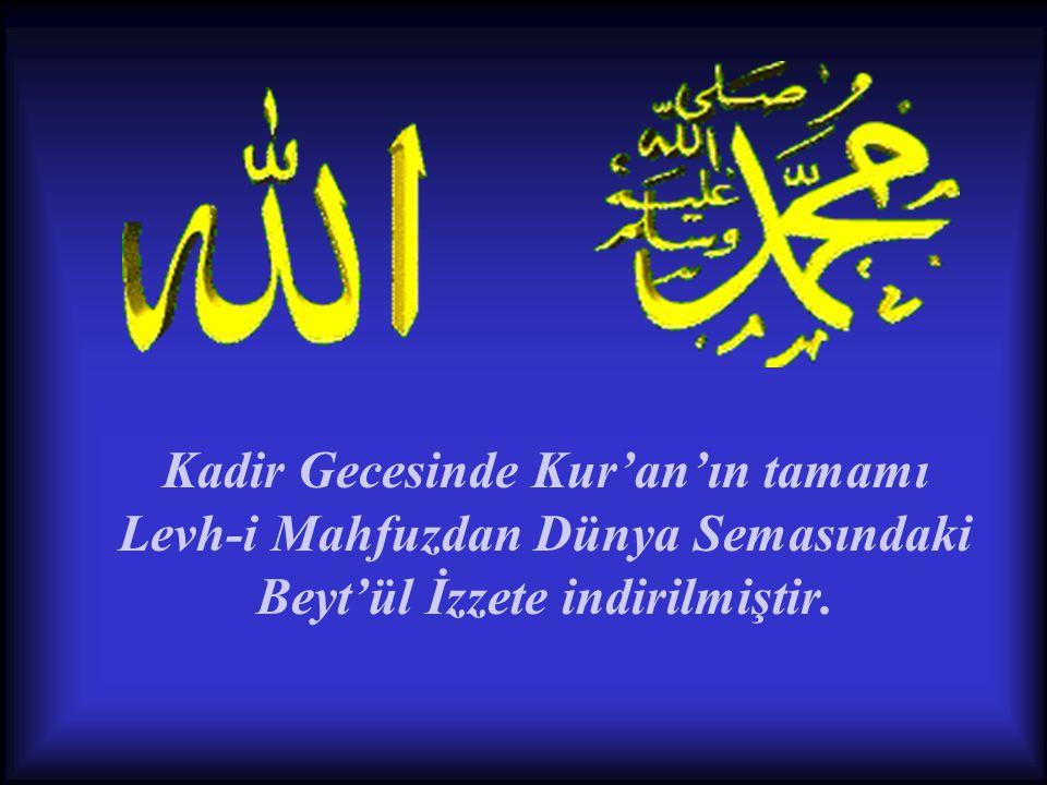 Kadir Gecesinde Kur'an'ın tamamı Levh-i Mahfuzdan Dünya Semasındaki Beyt'ül İzzete indirilmiştir.