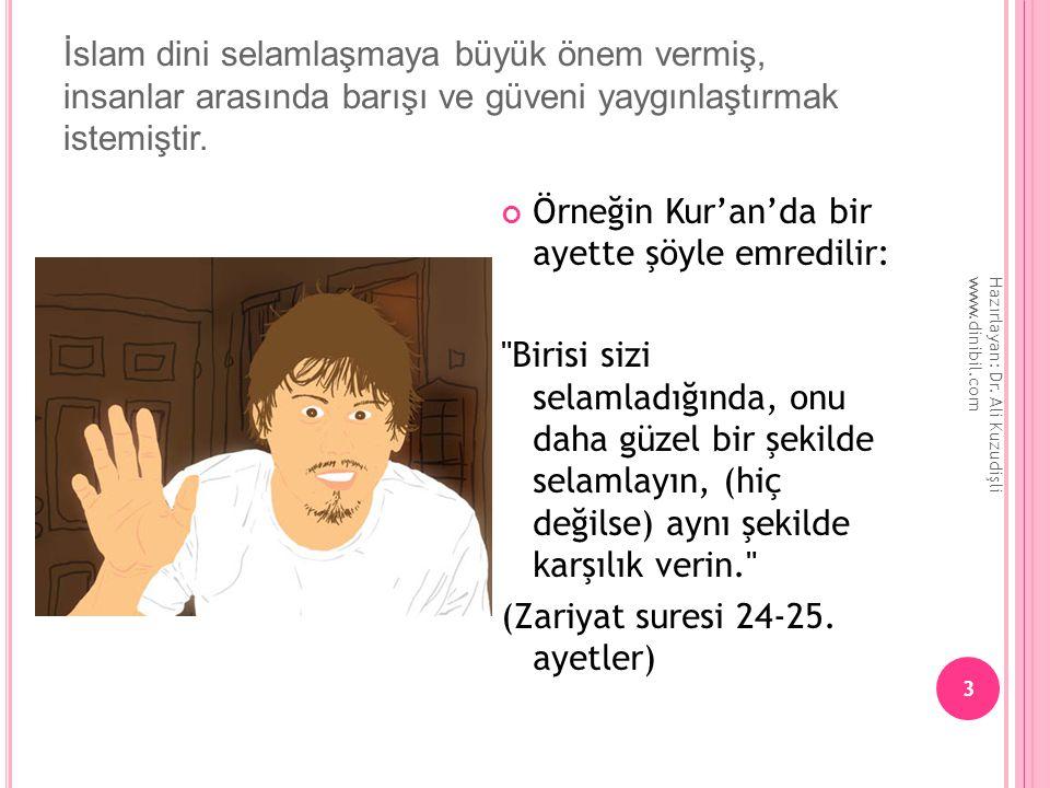 Örneğin Kur'an'da bir ayette şöyle emredilir: