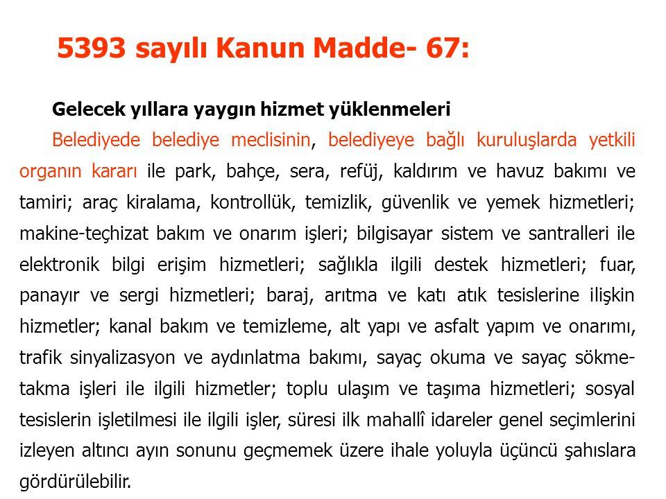5393 sayılı Kanun Madde- 67: Gelecek yıllara yaygın hizmet yüklenmeleri.