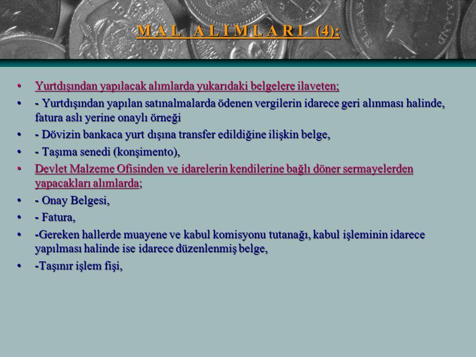 M A L A L I M L A R I (4); Yurtdışından yapılacak alımlarda yukarıdaki belgelere ilaveten;