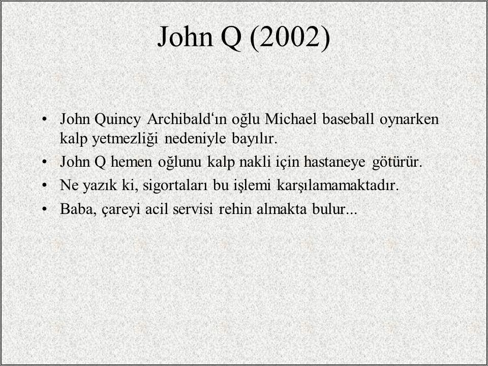 John Q (2002) John Quincy Archibald'ın oğlu Michael baseball oynarken kalp yetmezliği nedeniyle bayılır.