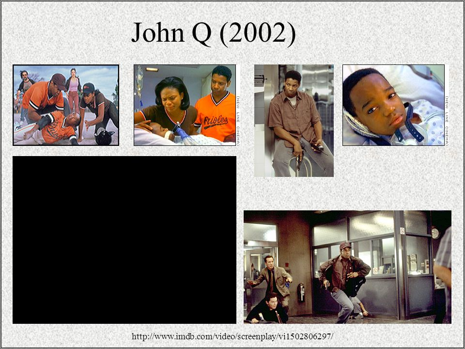 John Q (2002) http://www.imdb.com/video/screenplay/vi1502806297/