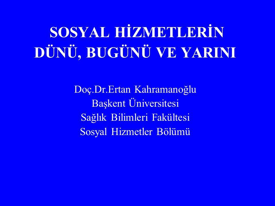 DÜNÜ, BUGÜNÜ VE YARINI SOSYAL HİZMETLERİN Doç.Dr.Ertan Kahramanoğlu