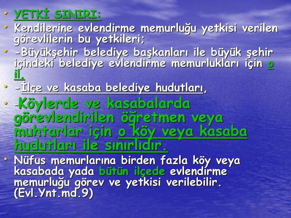 YETKİ SINIRI: Kendilerine evlendirme memurluğu yetkisi verilen görevlilerin bu yetkileri;