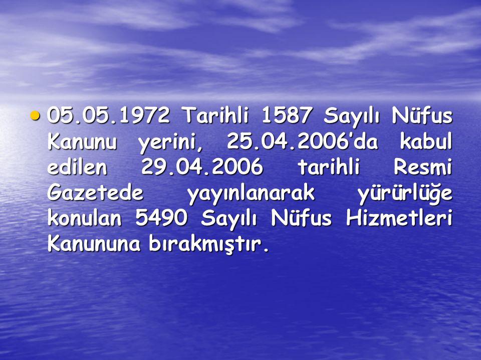 05. 05. 1972 Tarihli 1587 Sayılı Nüfus Kanunu yerini, 25. 04