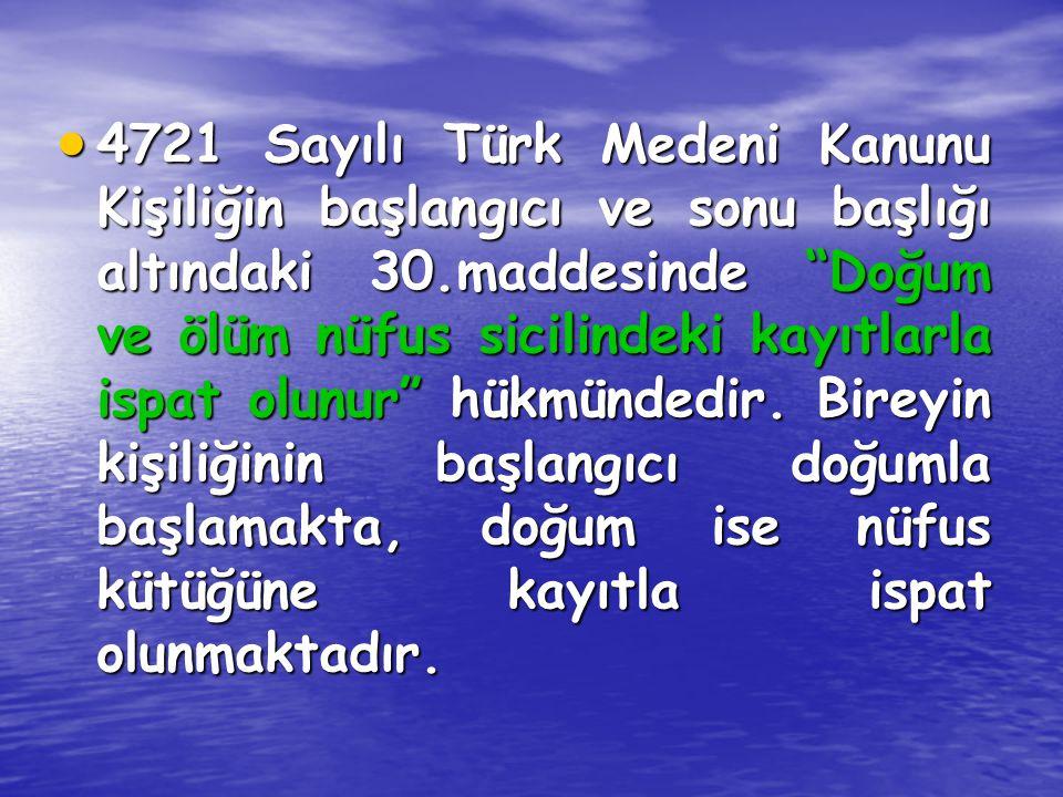 4721 Sayılı Türk Medeni Kanunu Kişiliğin başlangıcı ve sonu başlığı altındaki 30.maddesinde Doğum ve ölüm nüfus sicilindeki kayıtlarla ispat olunur hükmündedir.