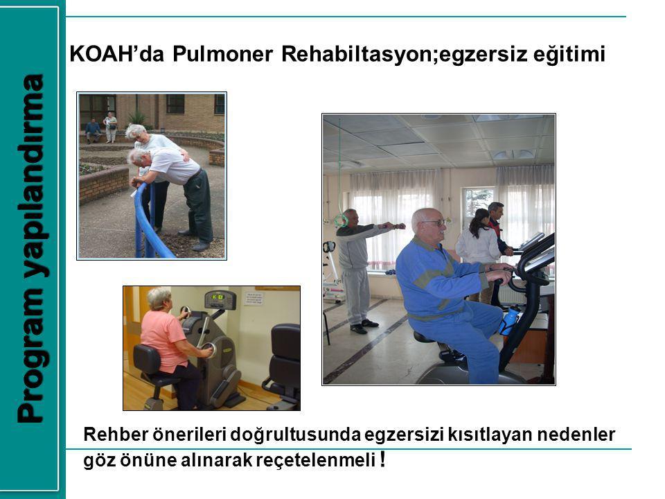Program yapılandırma KOAH'da Pulmoner Rehabiltasyon;egzersiz eğitimi