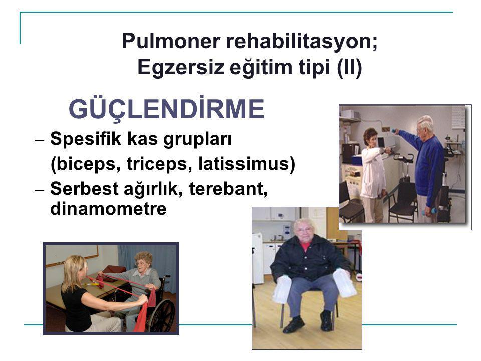 Pulmoner rehabilitasyon; Egzersiz eğitim tipi (II)