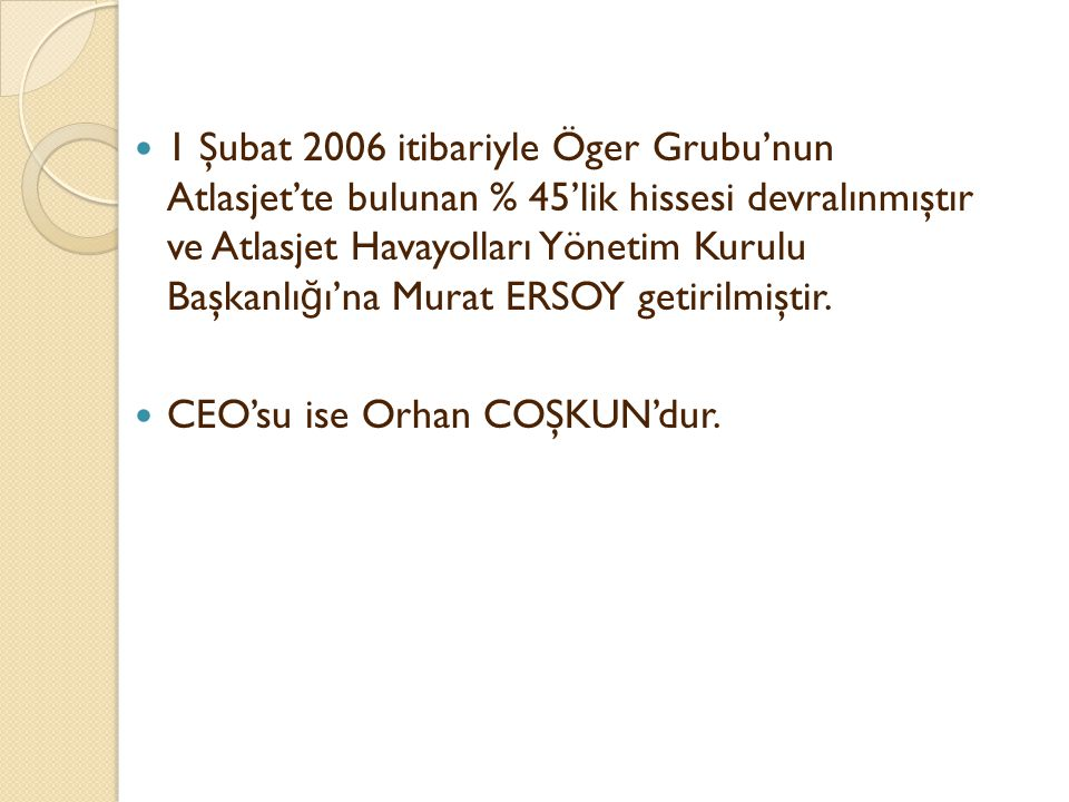 1 Şubat 2006 itibariyle Öger Grubu'nun Atlasjet'te bulunan % 45'lik hissesi devralınmıştır ve Atlasjet Havayolları Yönetim Kurulu Başkanlığı'na Murat ERSOY getirilmiştir.