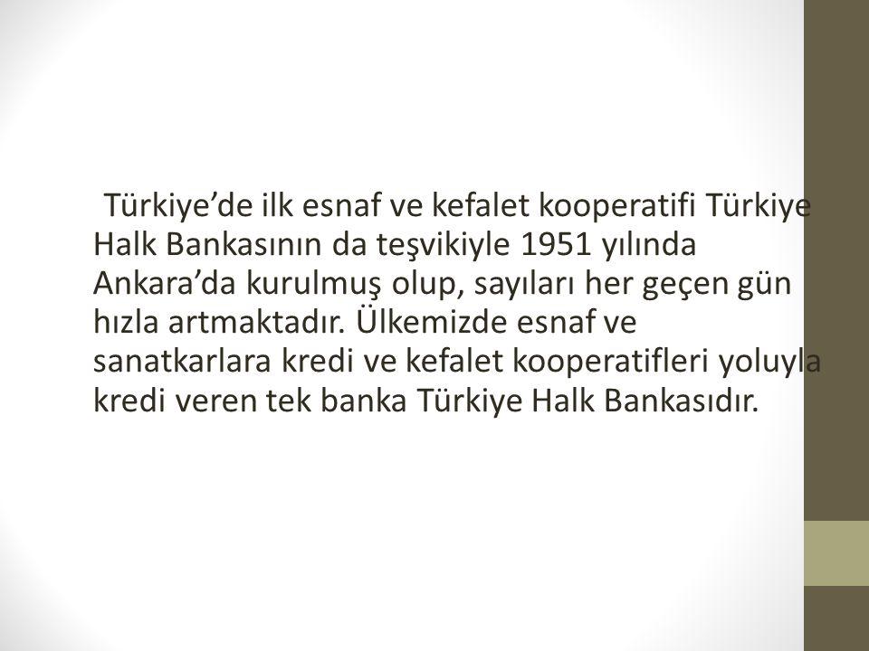 Türkiye'de ilk esnaf ve kefalet kooperatifi Türkiye Halk Bankasının da teşvikiyle 1951 yılında Ankara'da kurulmuş olup, sayıları her geçen gün hızla artmaktadır.