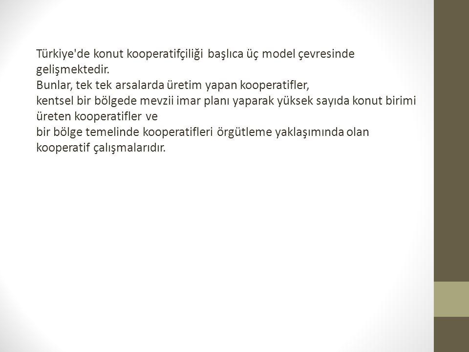 Türkiye de konut kooperatifçiliği başlıca üç model çevresinde gelişmektedir.