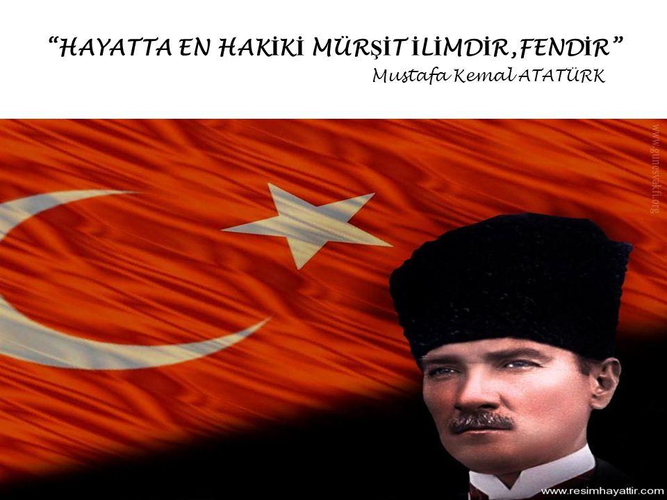 HAYATTA EN HAKİKİ MÜRŞİT İLİMDİR,FENDİR Mustafa Kemal ATATÜRK