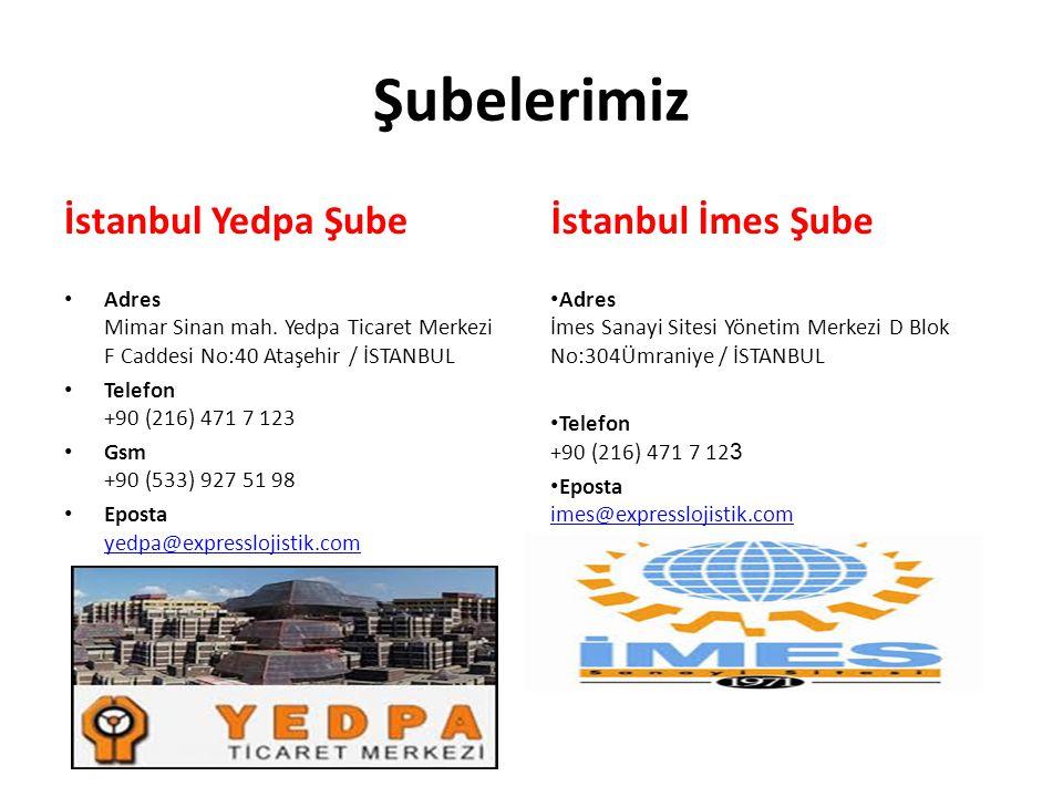 Şubelerimiz İstanbul Yedpa Şube İstanbul İmes Şube