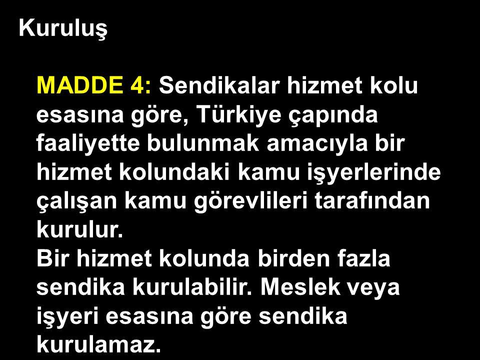 Kuruluş MADDE 4: Sendikalar hizmet kolu esasına göre, Türkiye çapında faaliyette bulunmak amacıyla bir hizmet kolundaki kamu işyerlerinde.