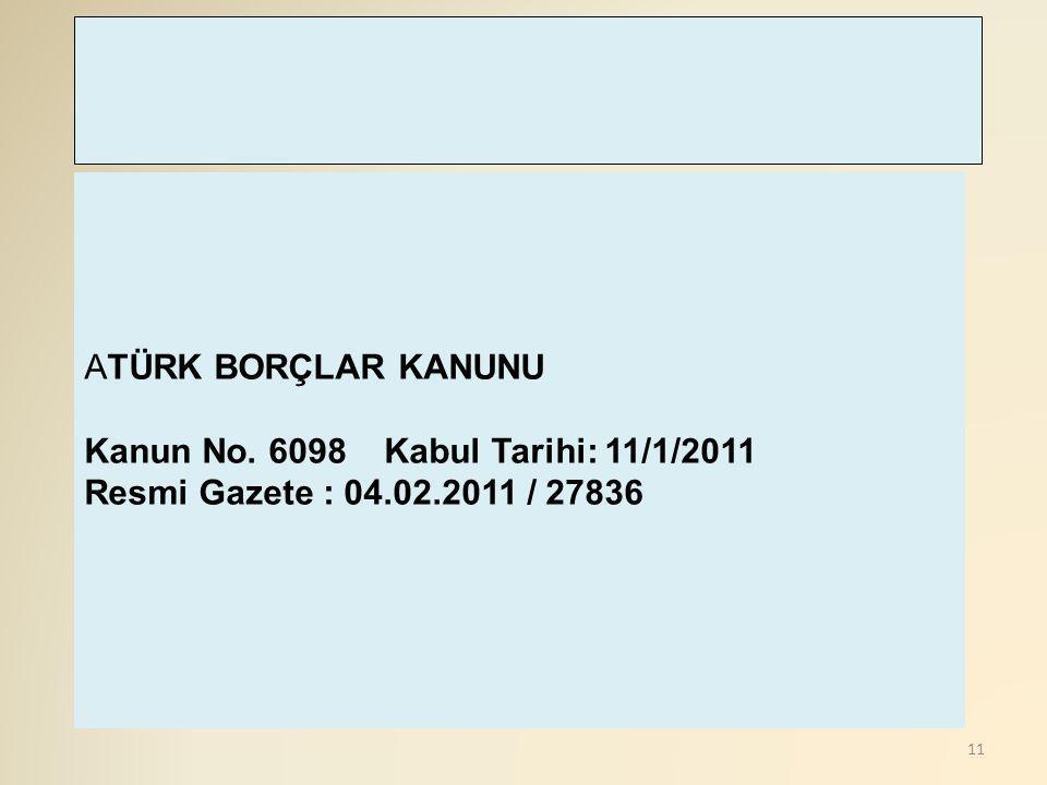 ATÜRK BORÇLAR KANUNU Kanun No. 6098 Kabul Tarihi: 11/1/2011 Resmi Gazete : 04.02.2011 / 27836