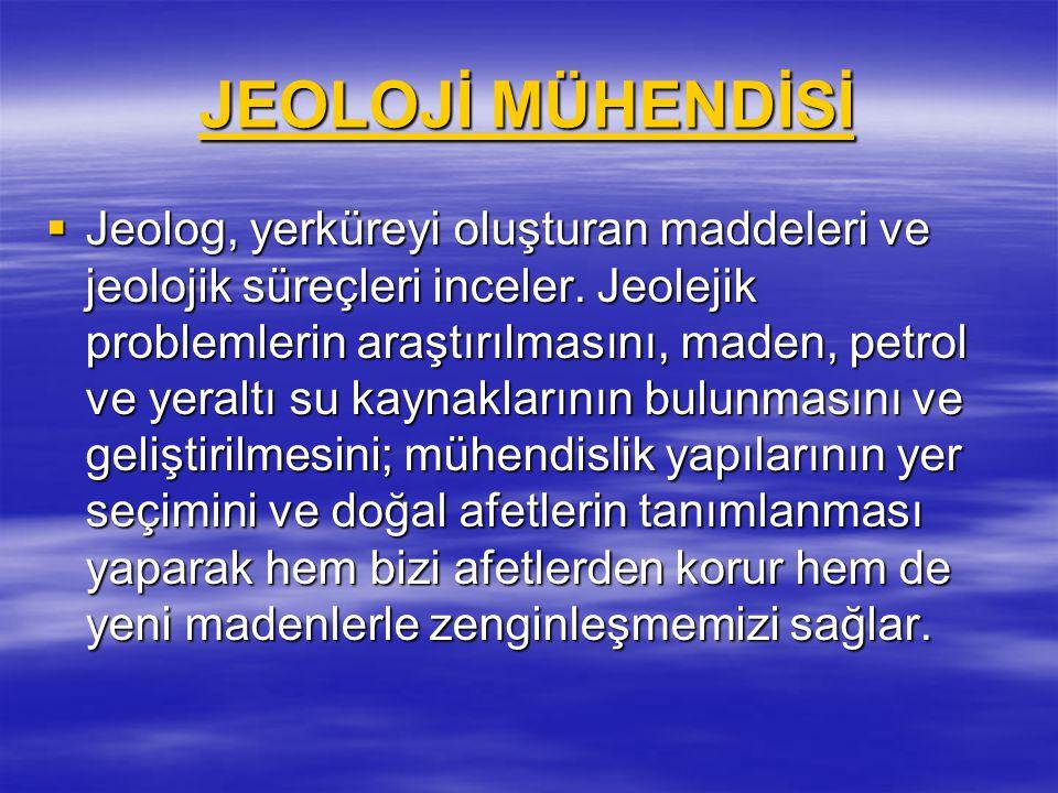 JEOLOJİ MÜHENDİSİ