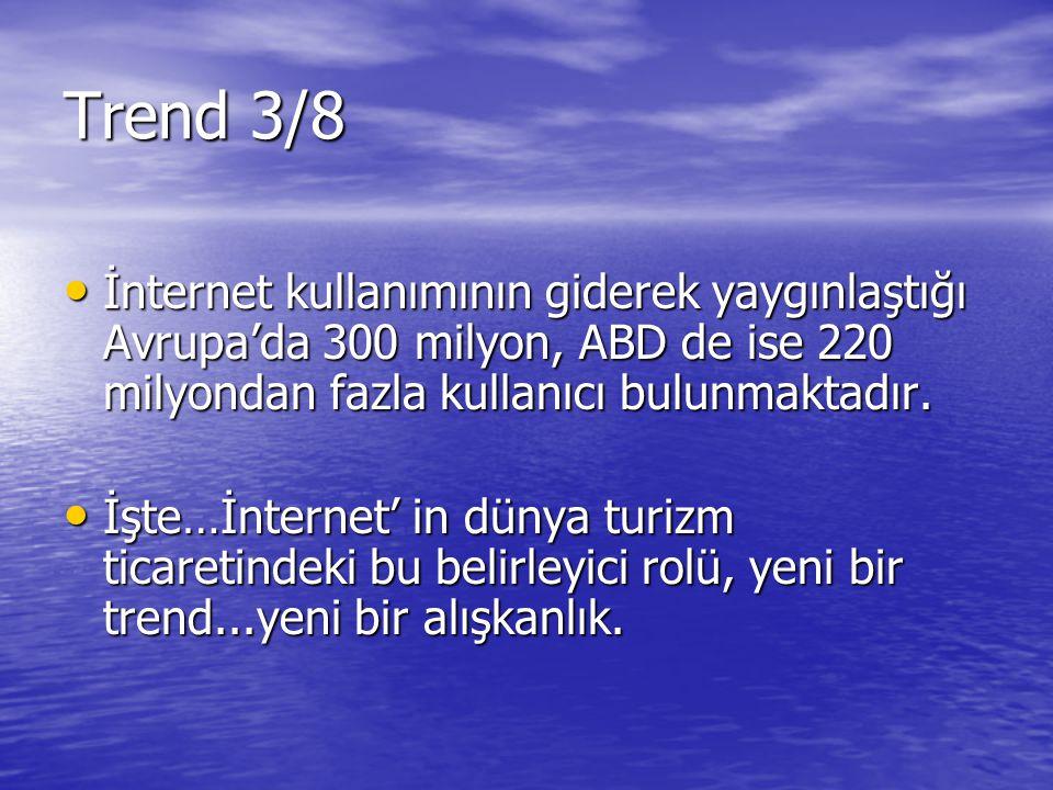 Trend 3/8 İnternet kullanımının giderek yaygınlaştığı Avrupa'da 300 milyon, ABD de ise 220 milyondan fazla kullanıcı bulunmaktadır.