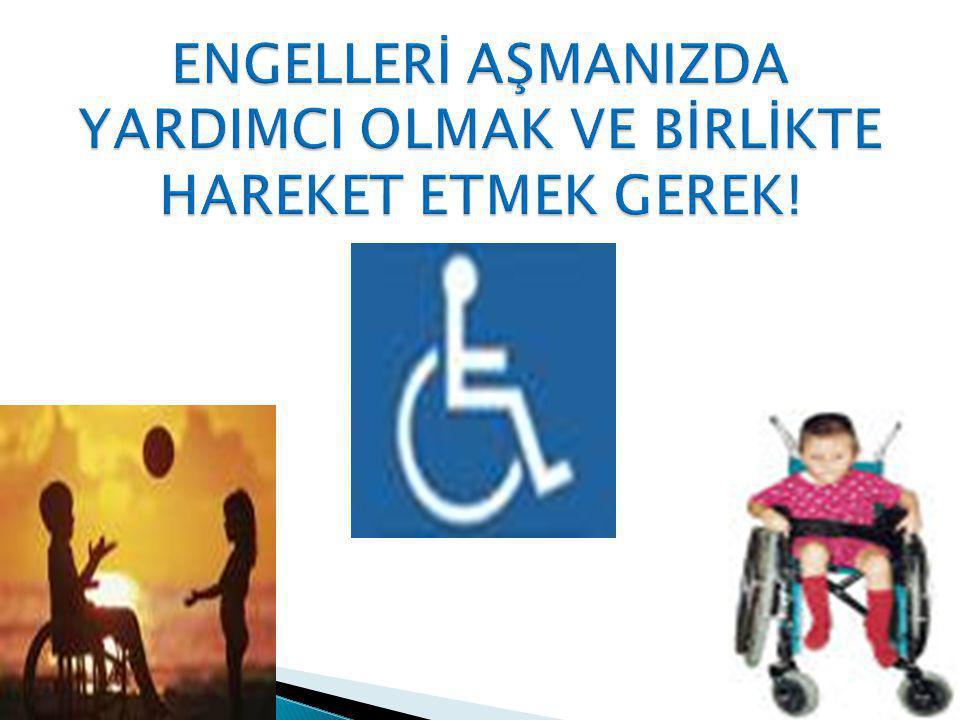 ENGELLERİ AŞMANIZDA YARDIMCI OLMAK VE BİRLİKTE HAREKET ETMEK GEREK!