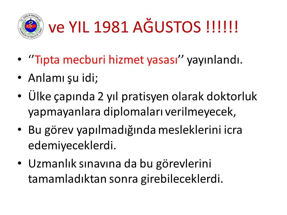 ve YIL 1981 AĞUSTOS !!!!!! ''Tıpta mecburi hizmet yasası'' yayınlandı.