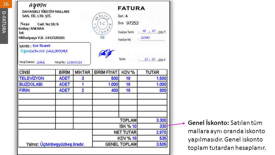26 D-FATURA. Genel İskonto: Satılan tüm mallara aynı oranda iskonto yapılmasıdır.