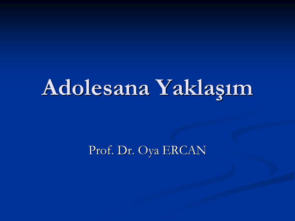 Adolesana Yaklaşım Prof. Dr. Oya ERCAN