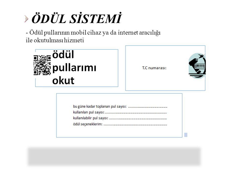 ÖDÜL SİSTEMİ - Ödül pullarının mobil cihaz ya da internet aracılığı ile okutulması hizmeti