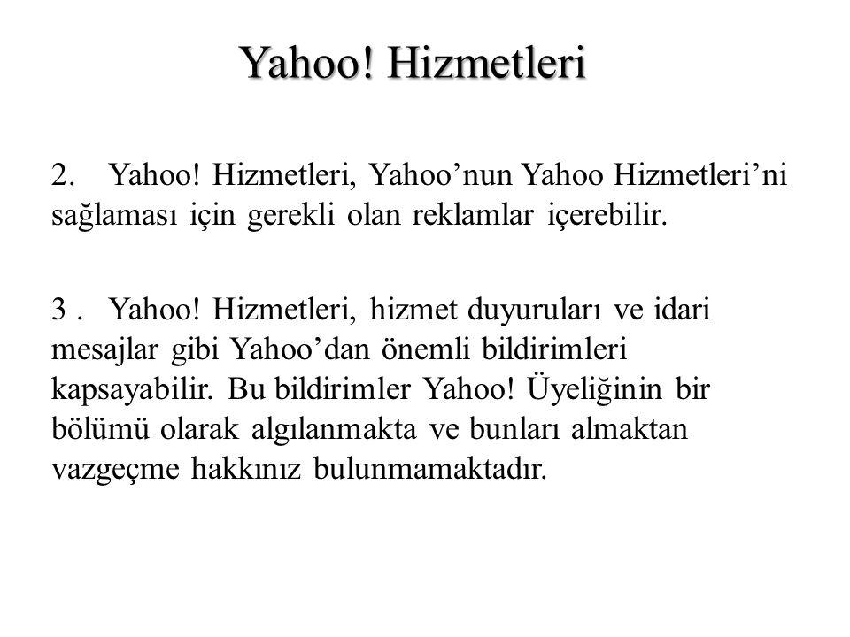 Yahoo! Hizmetleri 2. Yahoo! Hizmetleri, Yahoo'nun Yahoo Hizmetleri'ni sağlaması için gerekli olan reklamlar içerebilir.