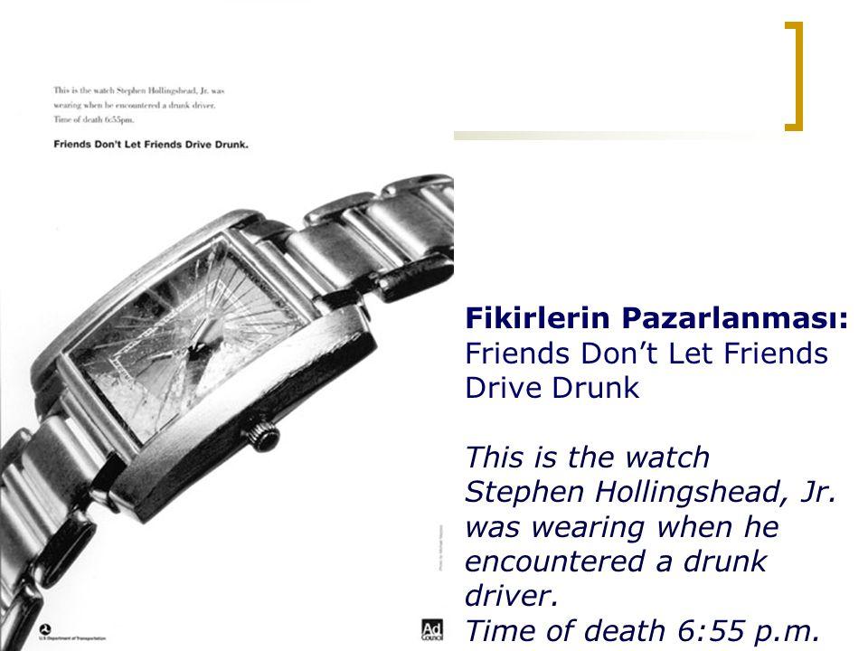 Fikirlerin Pazarlanması: Friends Don't Let Friends Drive Drunk This is the watch Stephen Hollingshead, Jr.