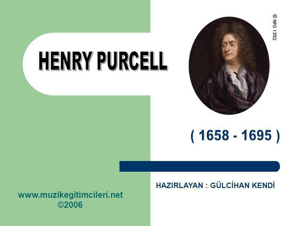 HENRY PURCELL www.muzikegitimcileri.net ©2006 ( 1658 - 1695 )