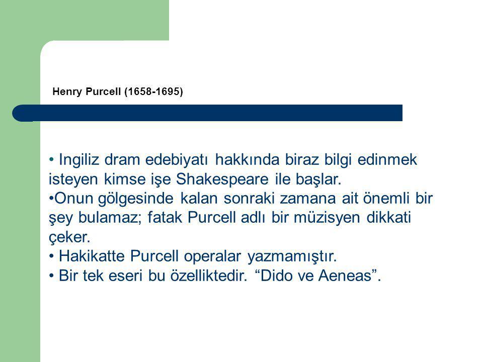 Hakikatte Purcell operalar yazmamıştır.
