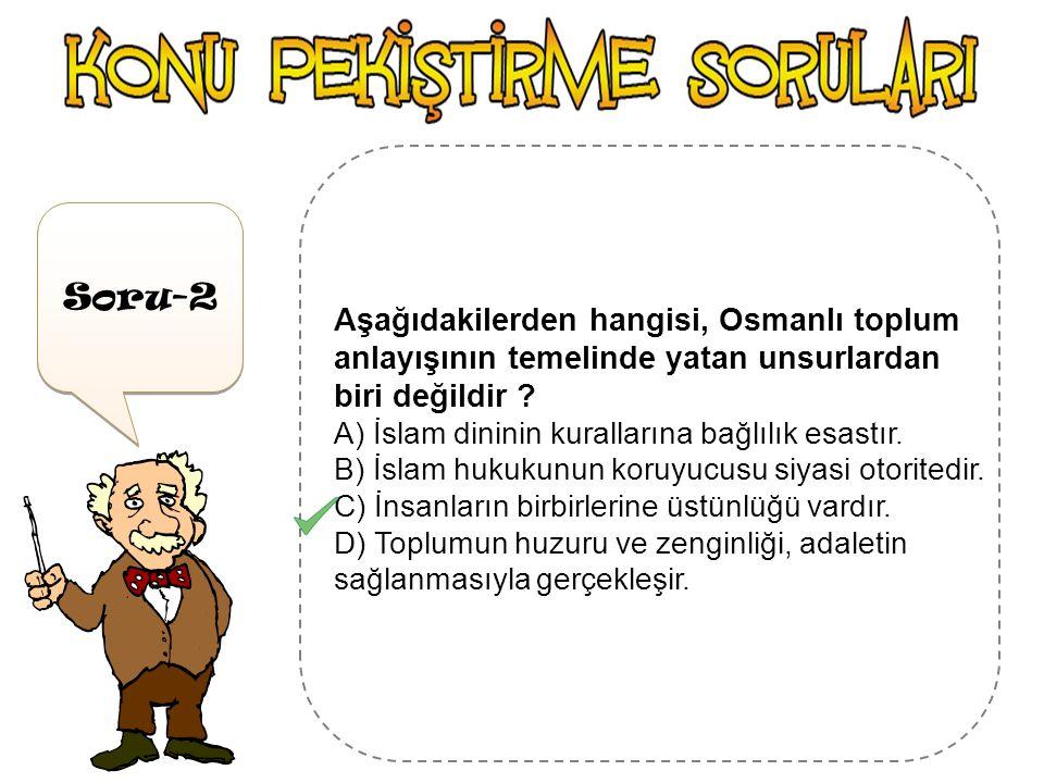Aşağıdakilerden hangisi, Osmanlı toplum anlayışının temelinde yatan unsurlardan biri değildir