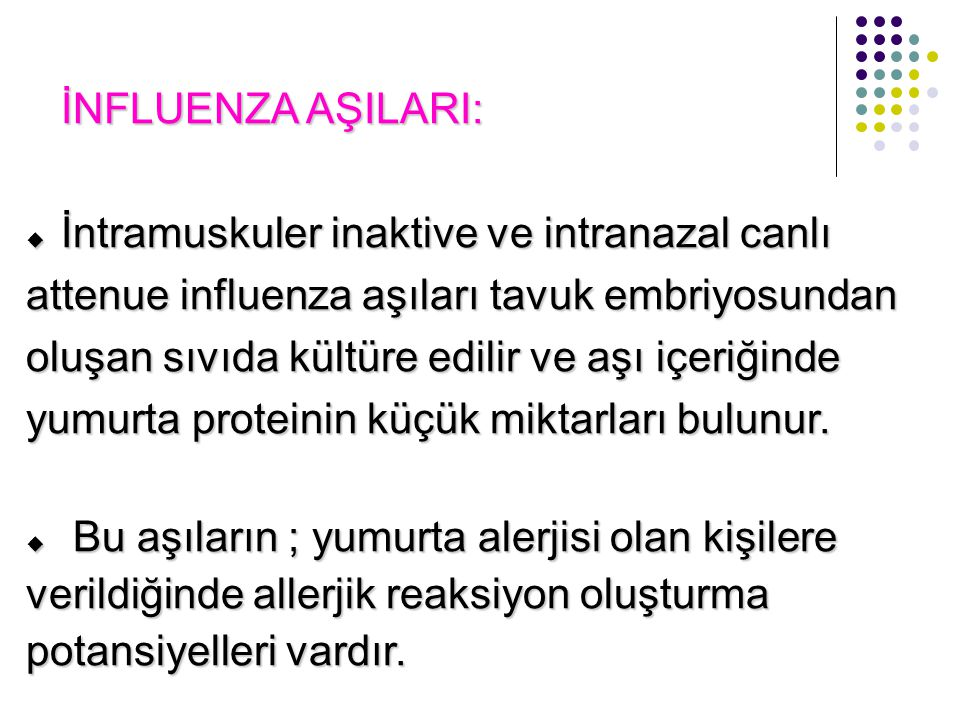 İNFLUENZA AŞILARI: İntramuskuler inaktive ve intranazal canlı. attenue influenza aşıları tavuk embriyosundan.