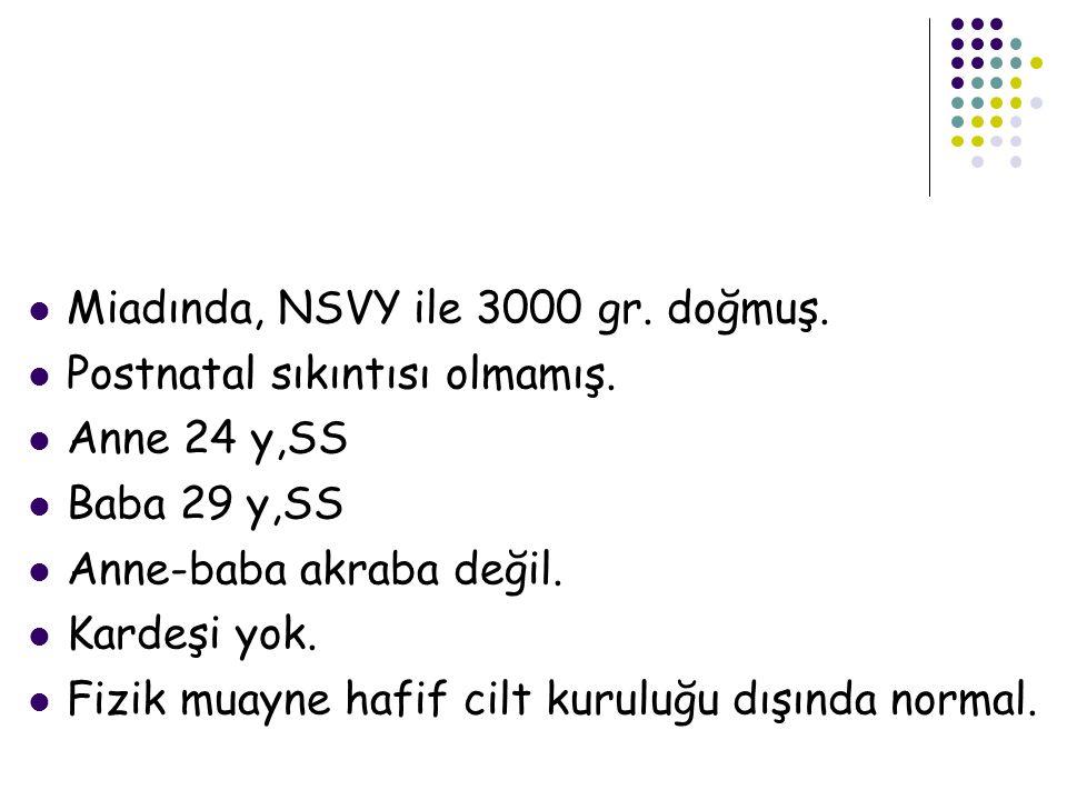Miadında, NSVY ile 3000 gr. doğmuş.