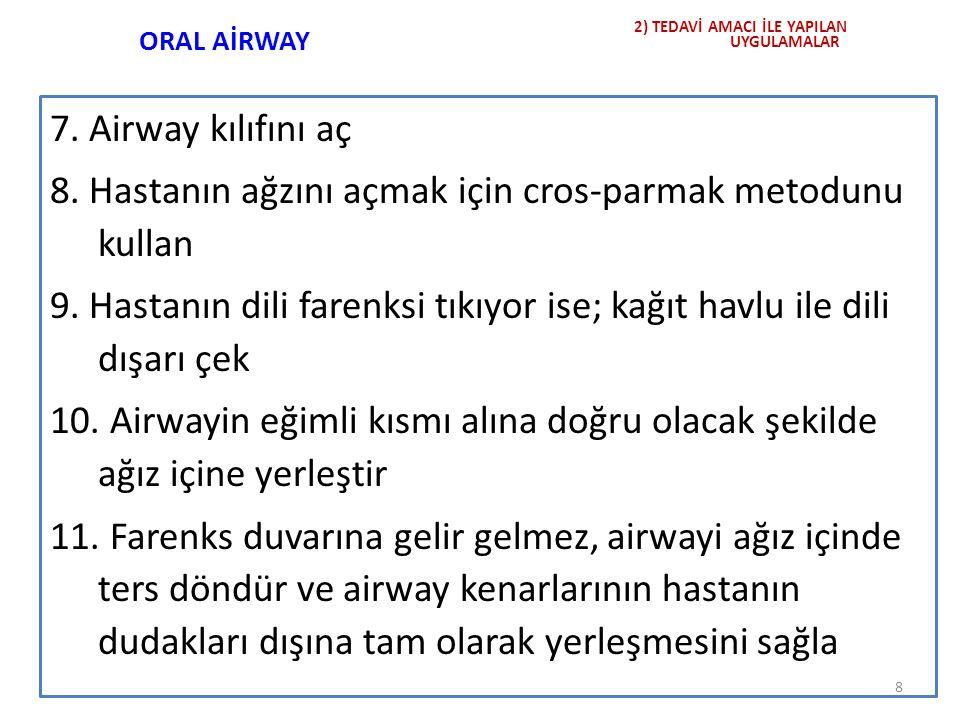 ORAL AİRWAY 2) TEDAVİ AMACI İLE YAPILAN. UYGULAMALAR. 12. Airway yerleştirildikten sonra, kusma ihtimaline karşı hastaya lateral pozisyon ver.