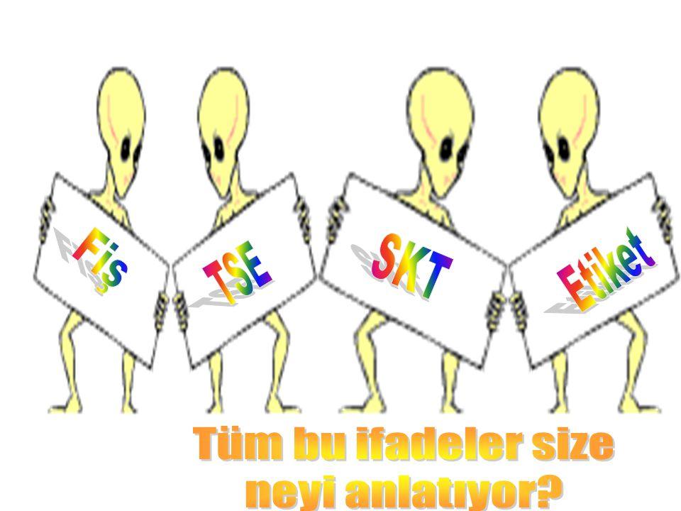 Fiş SKT Etiket TSE Tüm bu ifadeler size neyi anlatıyor