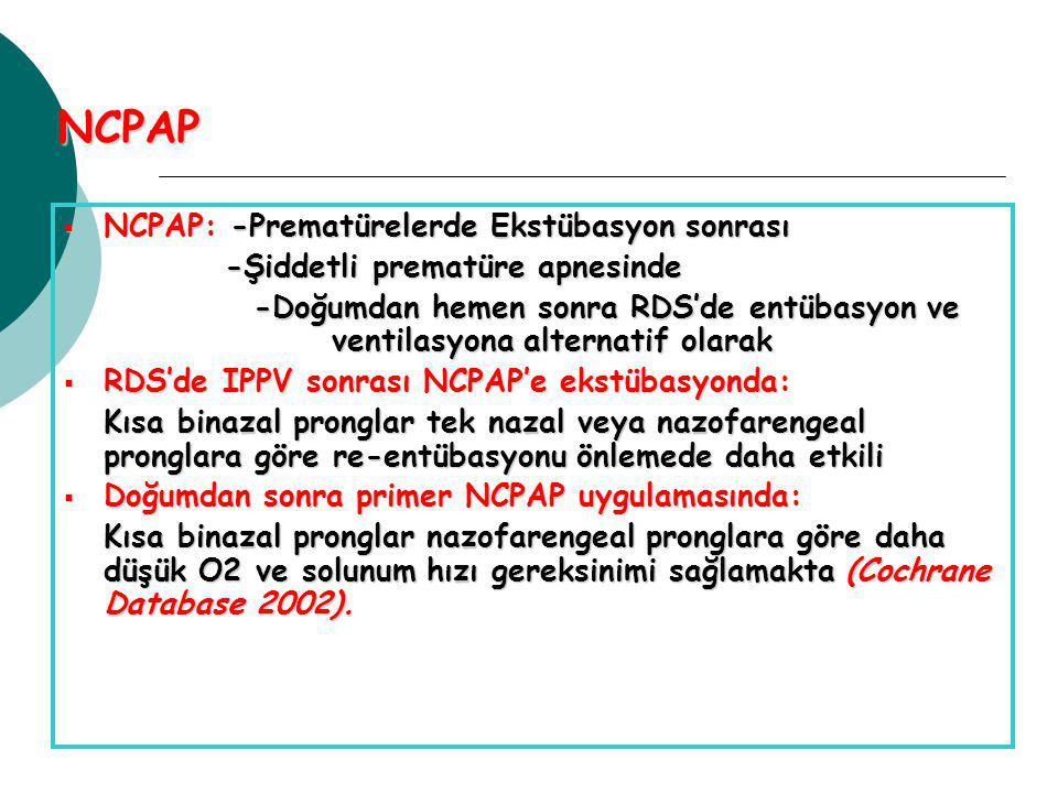 NCPAP NCPAP: -Prematürelerde Ekstübasyon sonrası