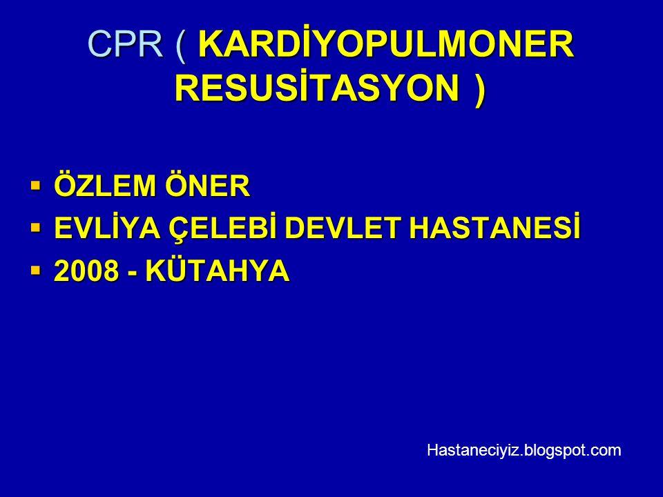 CPR ( KARDİYOPULMONER RESUSİTASYON )