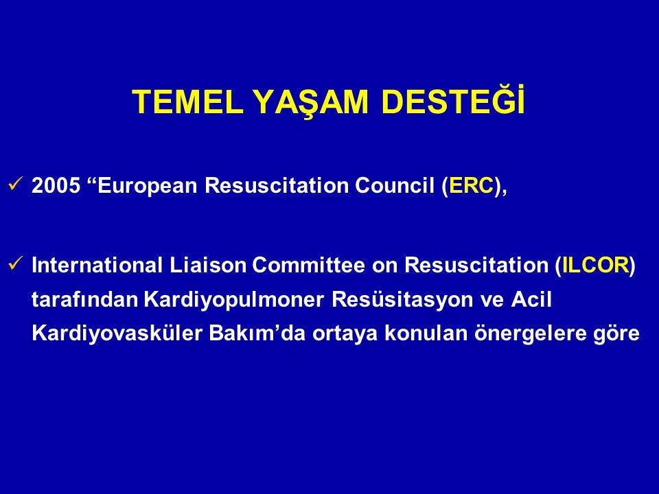 TEMEL YAŞAM DESTEĞİ 2005 European Resuscitation Council (ERC),