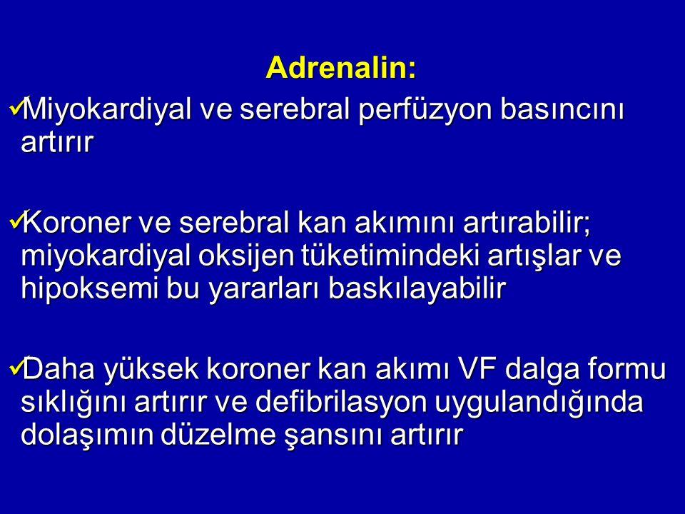 Adrenalin: Miyokardiyal ve serebral perfüzyon basıncını artırır.