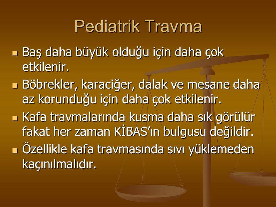 Pediatrik Travma Baş daha büyük olduğu için daha çok etkilenir.