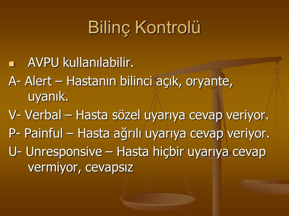 Bilinç Kontrolü AVPU kullanılabilir.