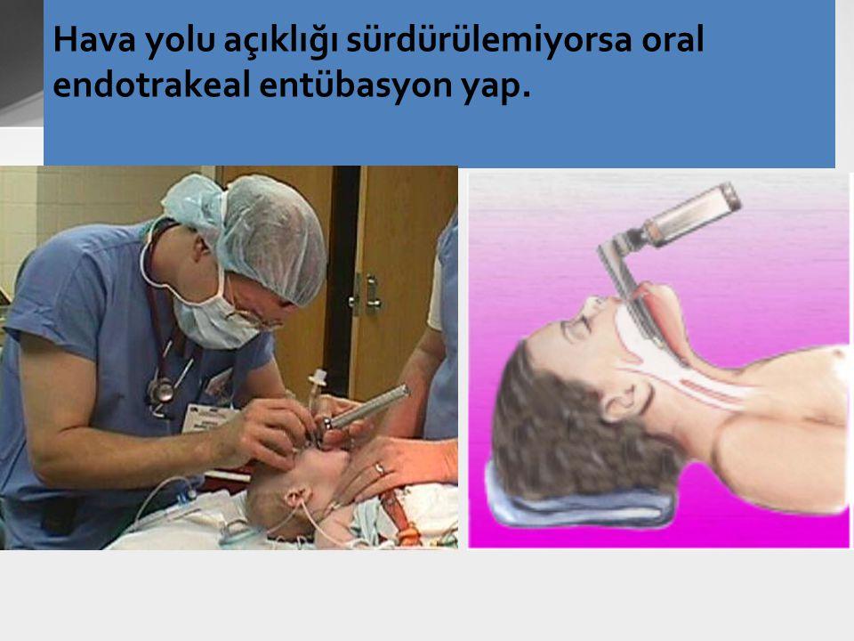Hava yolu açıklığı sürdürülemiyorsa oral endotrakeal entübasyon yap.