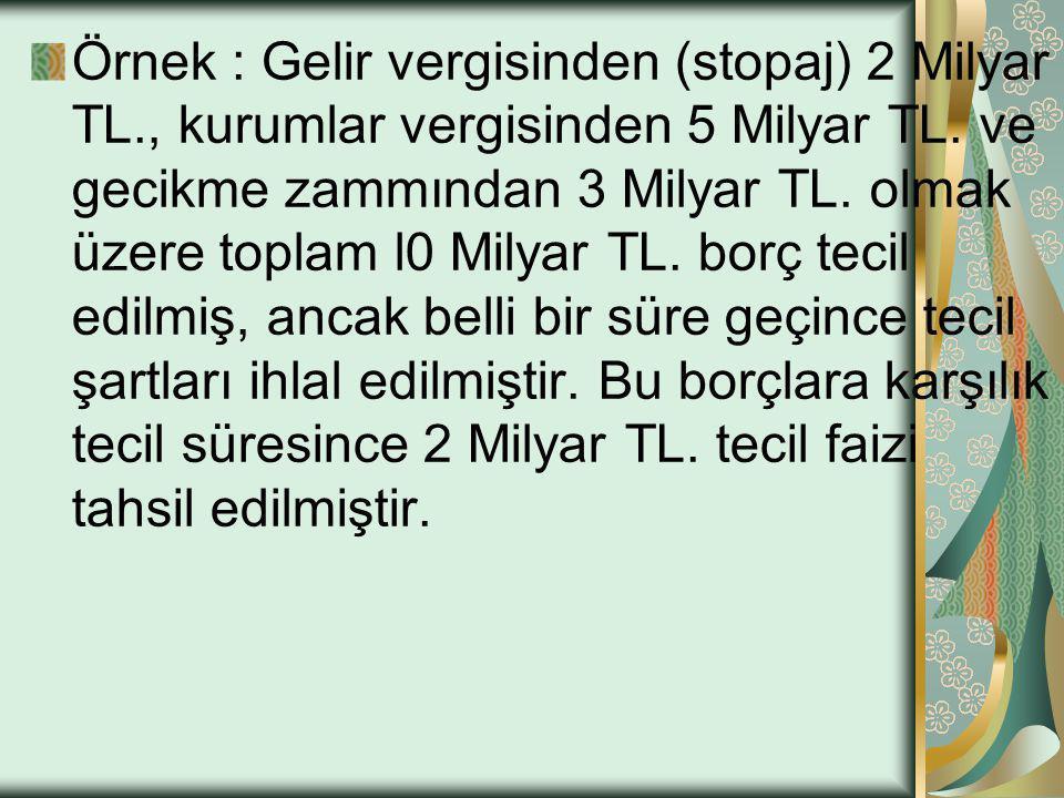 Örnek : Gelir vergisinden (stopaj) 2 Milyar TL