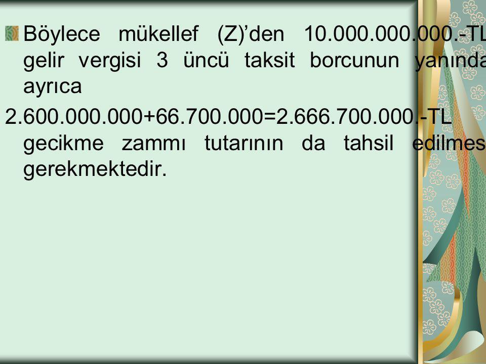 Böylece mükellef (Z)'den 10. 000. 000. 000