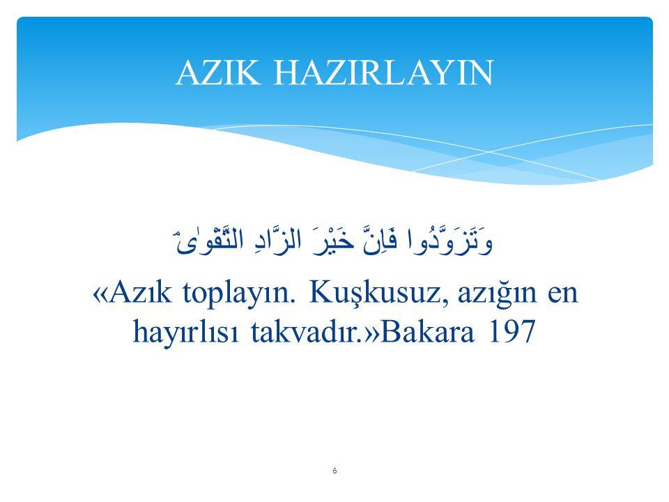 AZIK HAZIRLAYIN وَتَزَوَّدُوا فَاِنَّ خَيْرَ الزَّادِ التَّقْوٰىۘ «Azık toplayın.
