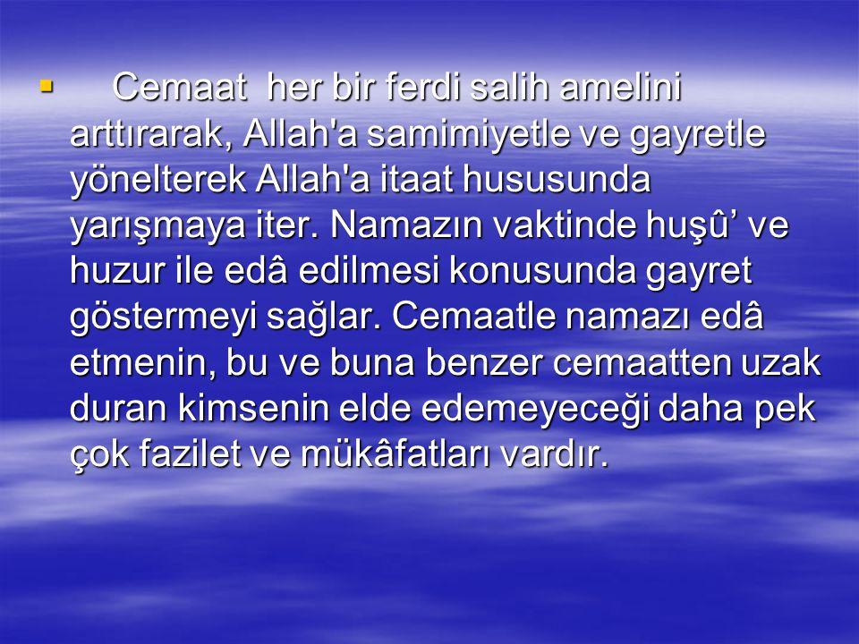 Cemaat her bir ferdi salih amelini arttırarak, Allah a samimiyetle ve gayretle yönelterek Allah a itaat hususunda yarışmaya iter.